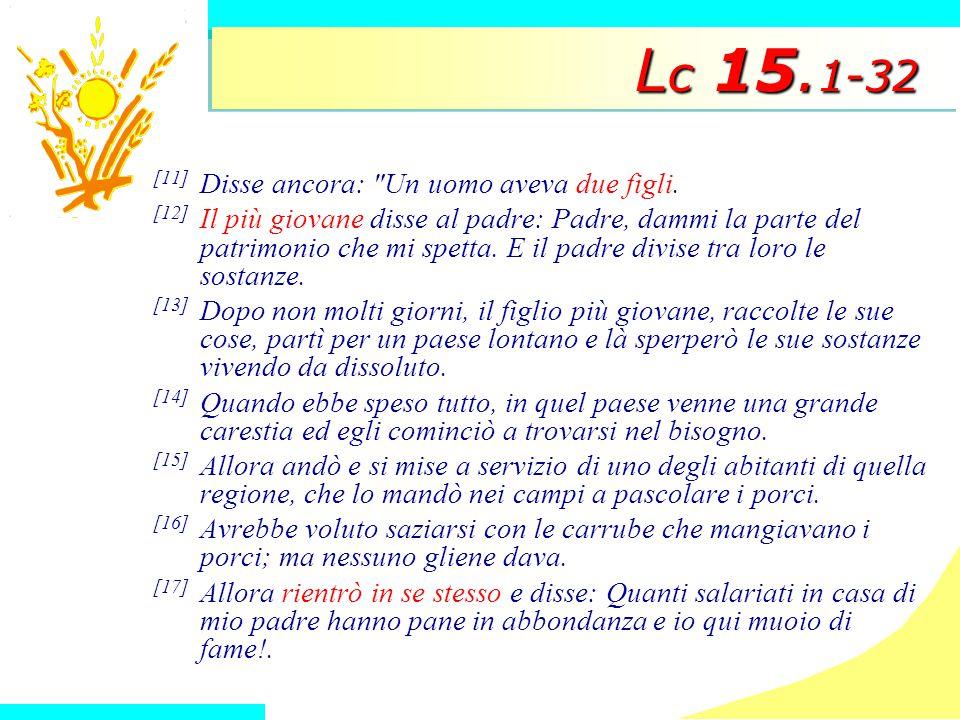 Lc 15.1-32 [11] Disse ancora: Un uomo aveva due figli.